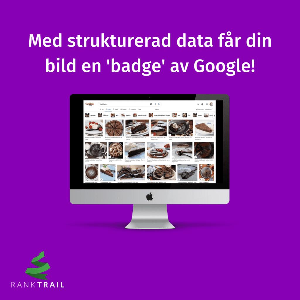 Du kan mappa upp bilder på din webbplats med strukturerad data och får då en badge av Google, denna visar om bilden ingår i ett recept eller är en produktbild.