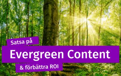 Satsa på Evergreen Content & förbättra ROI!