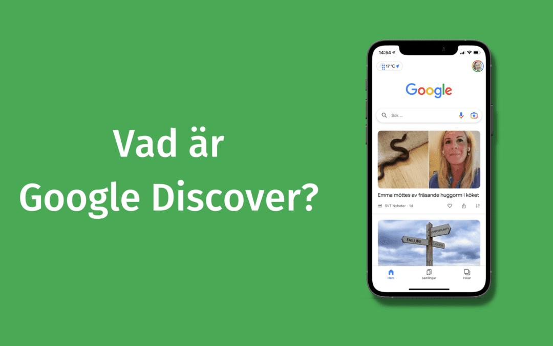 Vad är Google Discover? Här får du reda på vad det är.