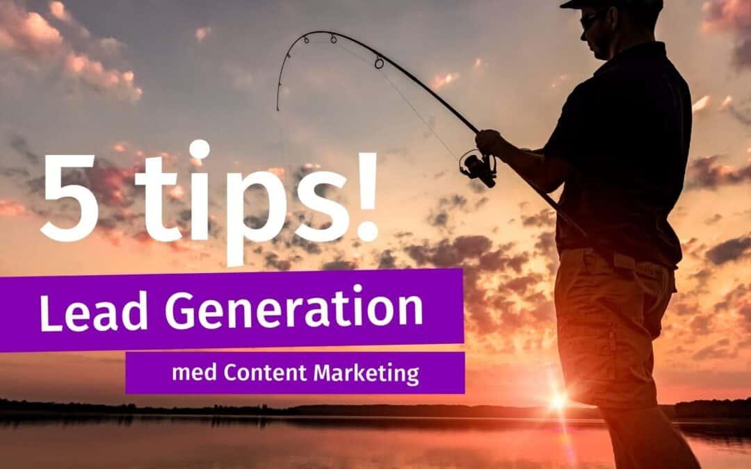 5 tips på Lead Generation med Content Marketing